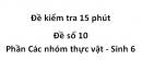 Đề kiểm tra 15 phút - Đế số 10 - Phần Các nhóm thực vật - Sinh 6