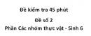 Đề kiểm tra 45 phút - Đế số 2 - Phần Các nhóm thực vật - Sinh 6