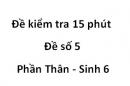 Đề kiểm tra 15 phút - Đề số 5 - Phần Thân - Sinh 6