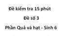 Đề kiểm tra 15 phút - Đề số 3 -  Phần Quả và hạt - Sinh 6