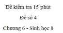 Đề kiểm tra 15 phút - Đề số 4 - Chương 6 - Sinh học 8