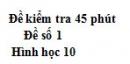 Đề kiểm tra 45 phút (1 tiết) - Chương 1 - Đề số 1 - Hình học 10