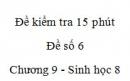 Đề kiểm tra 15 phút - Đề số 6 - Chương 9 - Sinh học 8