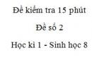 Đề kiểm tra 15 phút - Đề số 2 - Học kì 1 - Sinh học 8