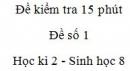 Đề kiểm tra 15 phút - Đề số 1 - Học kì 2 - Sinh học 8
