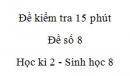 Đề kiểm tra 15 phút - Đề số 8 - Học kì 2 - Sinh học 8