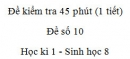 Đề kiểm tra 45 phút (1 tiết) - Đề số 10 - Học kì 1  - Sinh học 8