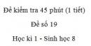 Đề kiểm tra 45 phút (1 tiết) - Đề số 19 - Học kì 1  - Sinh học 8