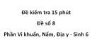 Đề kiểm tra 15 phút - Đề số 8 - Phần Vi khuẩn, Nấm, Địa y - Sinh 6