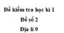 Đề số 2 - Đề thi học kì 1 - Địa lí 9