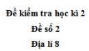 Đề số 2 - Đề kiểm tra học kì 2 (Đề thi học kì 2) – Địa lí 8