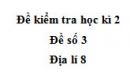 Đề số 3 - Đề kiểm tra học kì 2 (Đề thi học kì 2) – Địa lí 8