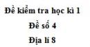 Đề số 4 - Đề thi học kì 1 - Địa lí 8