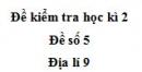 Đề số 5 - Đề thi học kì 2 - Địa lí 9