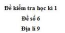 Đề số 6 - Đề thi học kì 1 - Địa lí 9