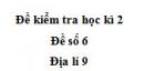 Đề số 6 - Đề kiểm tra học kì 2 (Đề thi học kì 2) – Địa lí 9