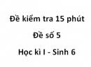 Đề kiểm tra 15 phút - Đề số 5 - Học kì I - Sinh 6