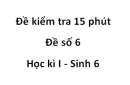 Đề kiểm tra 15 phút - Đề số 6 - Học kì I - Sinh 6