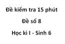 Đề kiểm tra 15 phút - Đề số 8 - Học kì I - Sinh 6