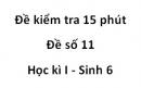 Đề kiểm tra 15 phút - Đề số 11 - Học kì I - Sinh 6