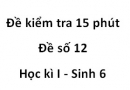Đề kiểm tra 15 phút - Đề số 12 - Học kì I - Sinh 6