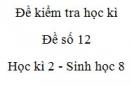 Đề số 12 - Đề kiểm tra học kì 2 - Sinh học 8