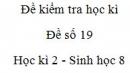 Đề số 19 - Đề kiểm tra học kì 2 - Sinh học 8