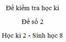 Đề số 2 - Đề kiểm tra học kì 2 - Sinh học 8