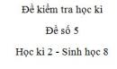 Đề số 5 - Đề kiểm tra học kì 2 - Sinh học 8