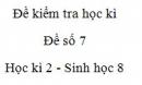 Đề số 7 - Đề kiểm tra học kì 2 - Sinh học 8