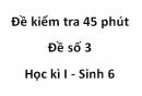 Đề kiểm tra 45 phút - Đề sô 3 - Học kì I - Sinh 6