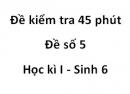 Đề kiểm tra 45 phút - Đế số 5 - Học kì I - Sinh 6
