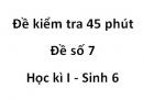 Đề kiểm tra 45 phút - Đề số 7 - Học kì I - Sinh 6