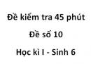 Đề kiểm tra 45 phút - Đề số 10- Học kì I - Sinh 6