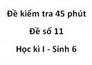 Đề kiểm tra 45 phút - Đề số 11 - Học kì I - Sinh 6