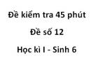 Đề kiểm tra 45 phút - Đề số 12 - Học kì I - Sinh 6