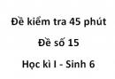 Đề kiểm tra 45 phút - Đề số 15 - Học kì I - Sinh 6