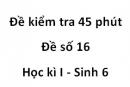 Đề kiểm tra 45 phút - Đề số 16 - Học kì I - Sinh 6