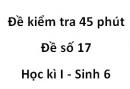 Đề kiểm tra 45 phút - Đề số 17 - Học kì I - Sinh 6