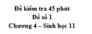 Đề kiểm tra 45 phút (1 tiết) - Đề số 1 - Chương 4 - Sinh học 11