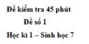 Đề kiểm tra 45 phút (1 tiết) - Đề số 1 - Học kì 1 - Sinh học 7