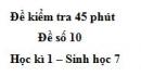 Đề kiểm tra 45 phút (1 tiết) - Đề số 10 - Học kì 1 - Sinh học 7