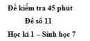 Đề kiểm tra 45 phút (1 tiết) - Đề số 11 - Học kì 1 - Sinh học 7