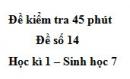 Đề kiểm tra 45 phút (1 tiết) - Đề số 14 - Học kì 1 - Sinh học 7
