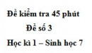 Đề kiểm tra 45 phút (1 tiết) - Đề số 3 - Học kì 1 - Sinh học 7