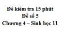 Đề kiểm tra 15 phút - Đề số 5 - Chương 4 - Sinh học 11
