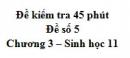 Đề kiểm tra 45 phút (1 tiết) - Đề số 5 - Chương 3 - Sinh học 11