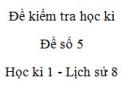 Đề số 5 - Đề kiểm tra học kì 1 (Đề thi học kì 1) - Lịch sử 8