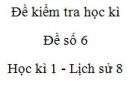 Đề số 6 - Đề kiểm tra học kì 1 (Đề thi học kì 1) - Lịch sử 8