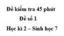 Đề kiểm tra 45 phút (1 tiết) - Đề số 1 - Học kì 2 - Sinh học 7